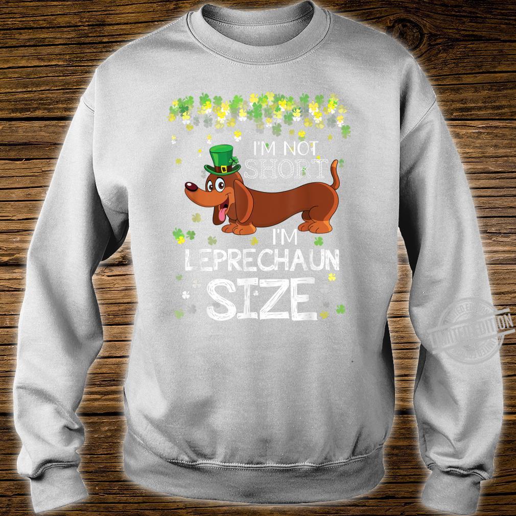 Dachshund I'm Not Short I'm Leprechaun Size St Patricks Day Shirt sweater