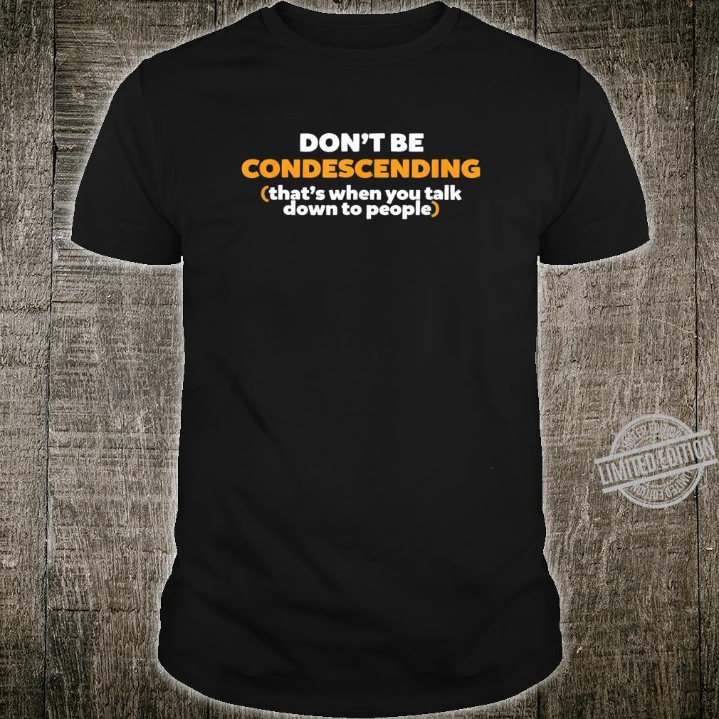 Don't Be Condescending Intelligent Humor Shirt