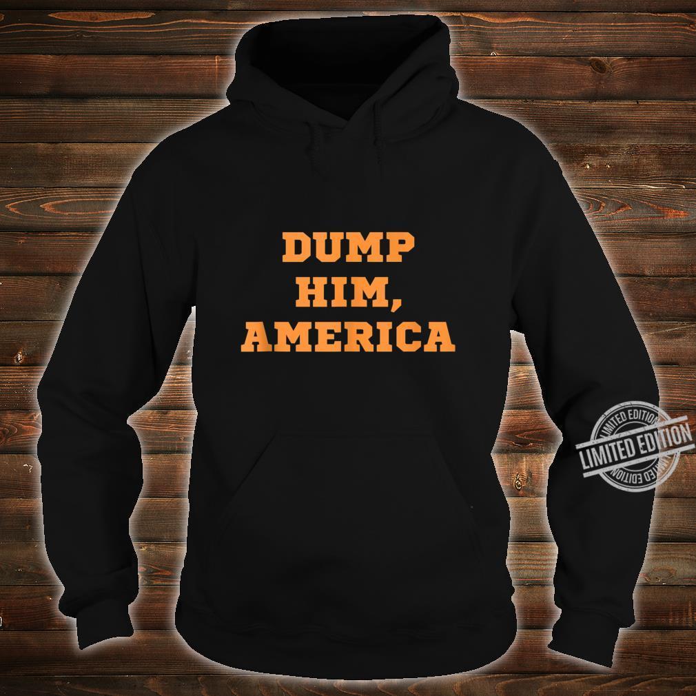 Dump Him America Liberal Democrat Progressive Political Vote Shirt hoodie
