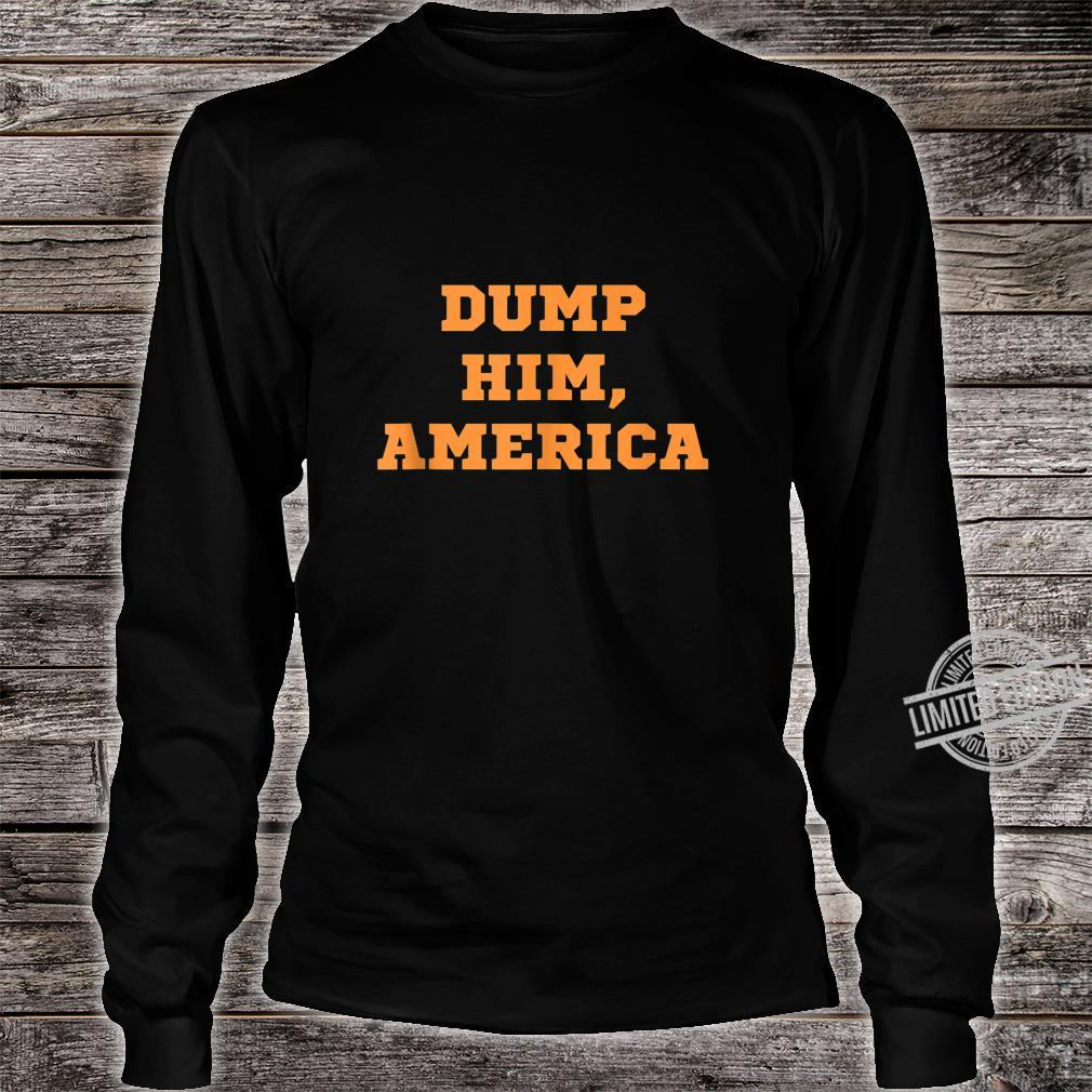 Dump Him America Liberal Democrat Progressive Political Vote Shirt long sleeved