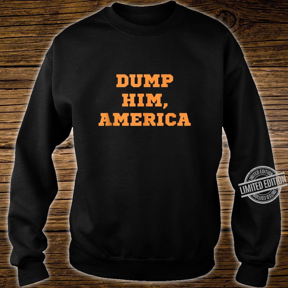 Dump Him America Liberal Democrat Progressive Political Vote Shirt sweater