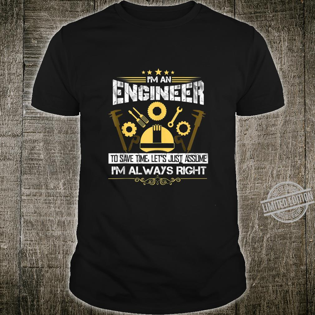 Funny Engineer Just Assume I'm Always Right Shirt