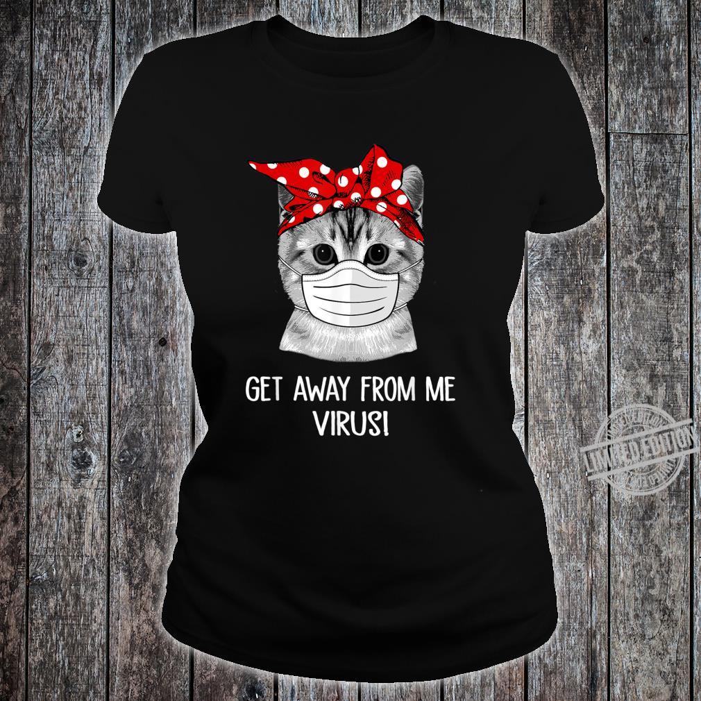 Get Away From Me, Virus Cats Shirt ladies tee