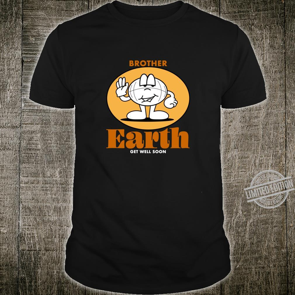 Get Well Soon Brother Earth Shirt