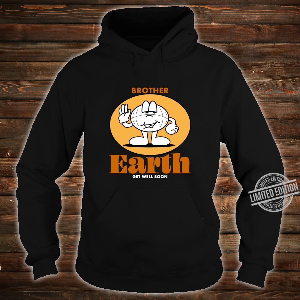 Get Well Soon Brother Earth Shirt hoodie