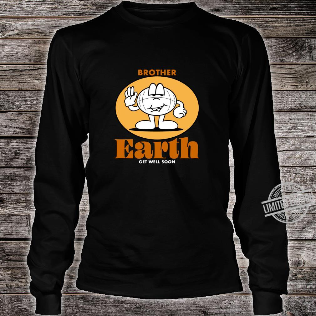 Get Well Soon Brother Earth Shirt long sleeved