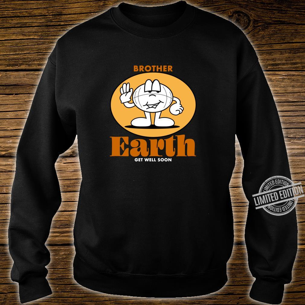 Get Well Soon Brother Earth Shirt sweater