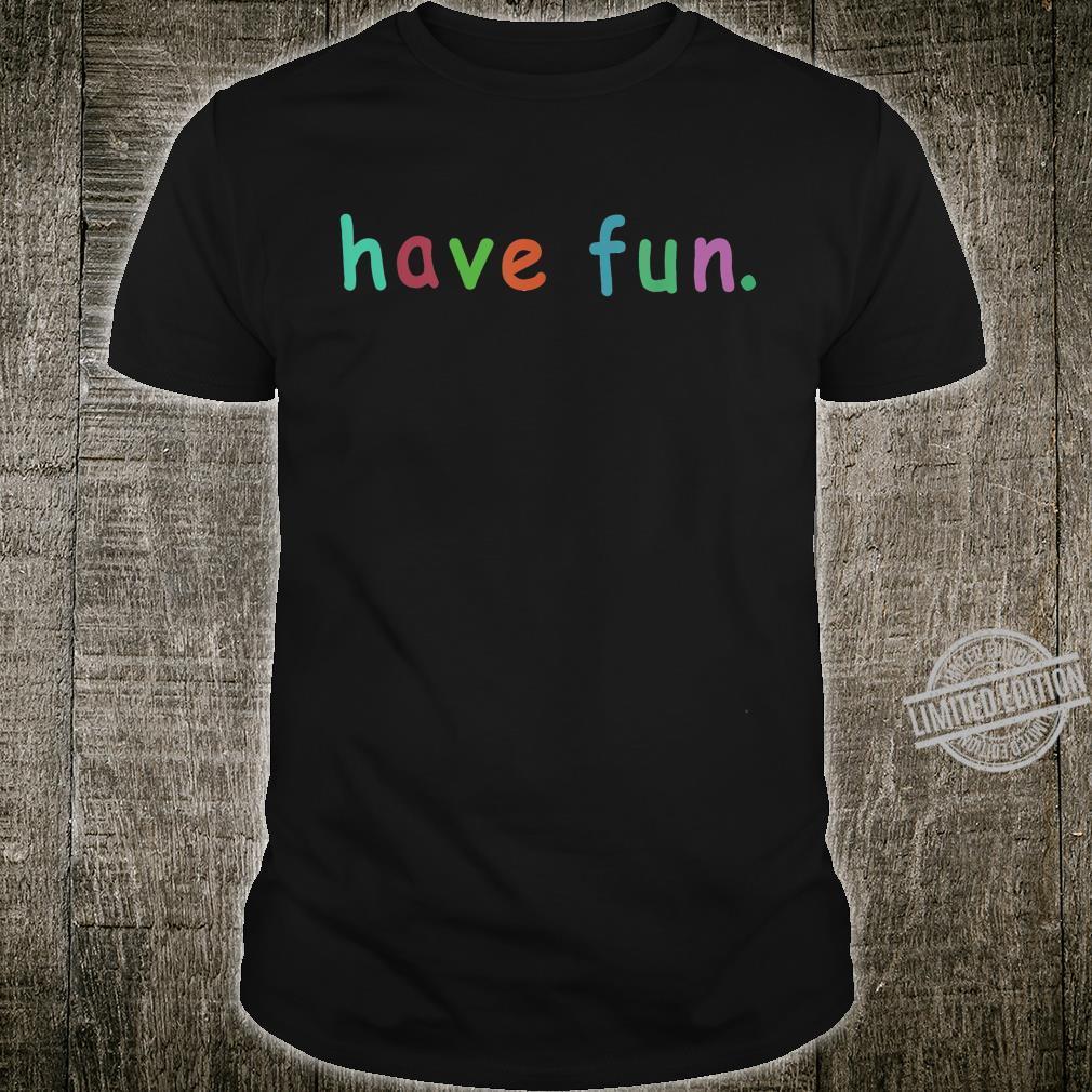 Have fun Shirt