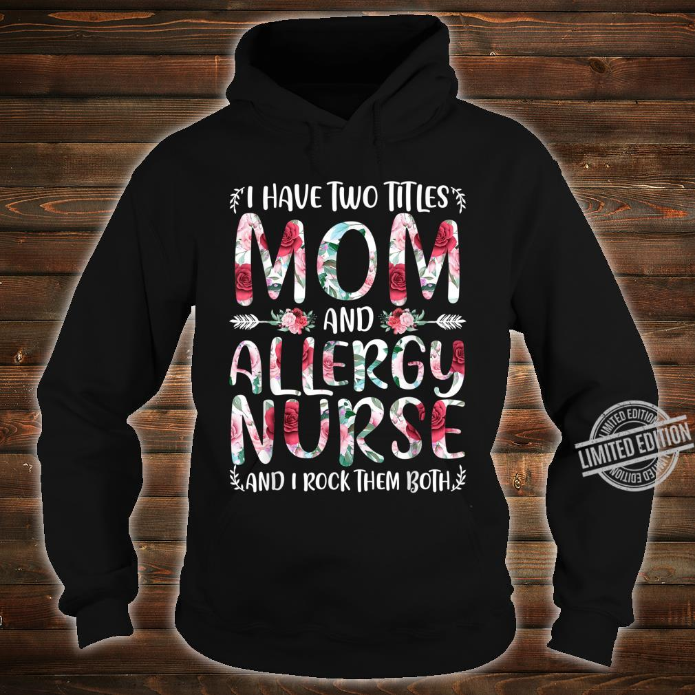 I Have Two Titles Mom & Allergy Nurse Mothers Day Shirt hoodie