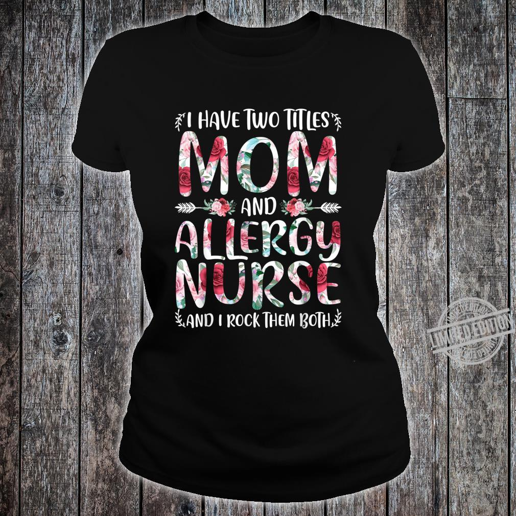 I Have Two Titles Mom & Allergy Nurse Mothers Day Shirt ladies tee