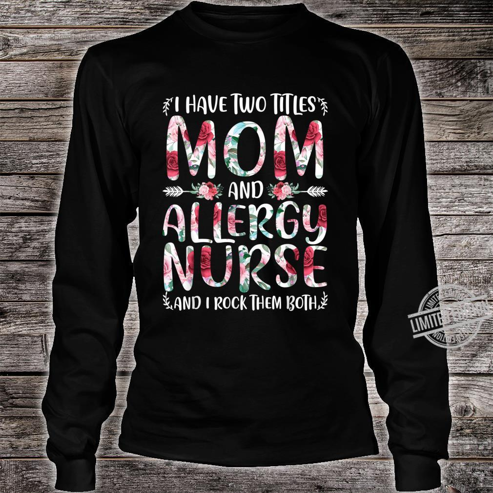 I Have Two Titles Mom & Allergy Nurse Mothers Day Shirt long sleeved