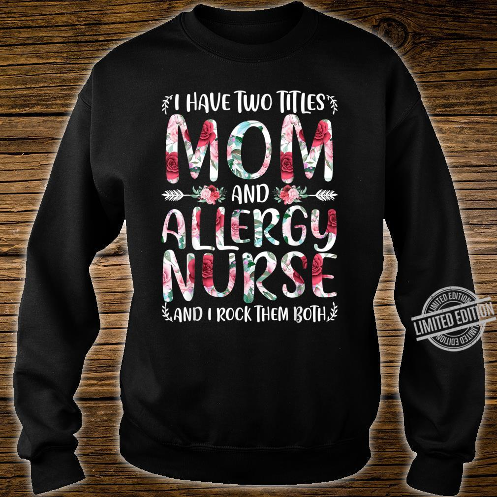 I Have Two Titles Mom & Allergy Nurse Mothers Day Shirt sweater