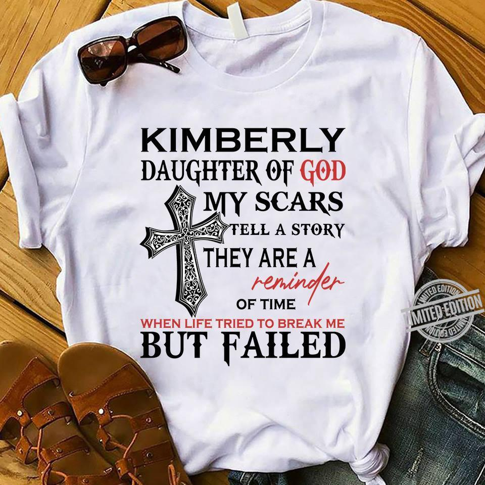 Kimberly Daughter Of God My Scars Tell A Story They Are A Reminder Of Time But Failed Shirt