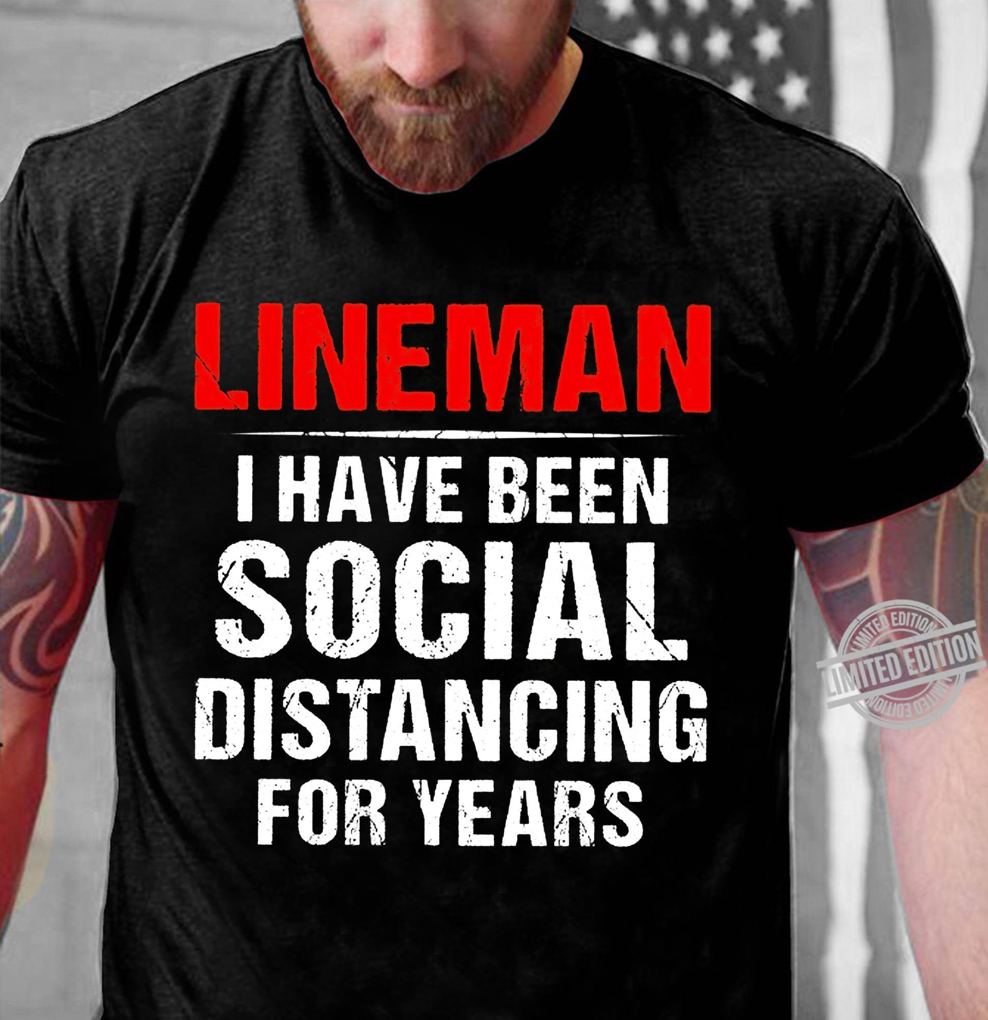 Lineman I Have Been Social Distancing For Years Shirt