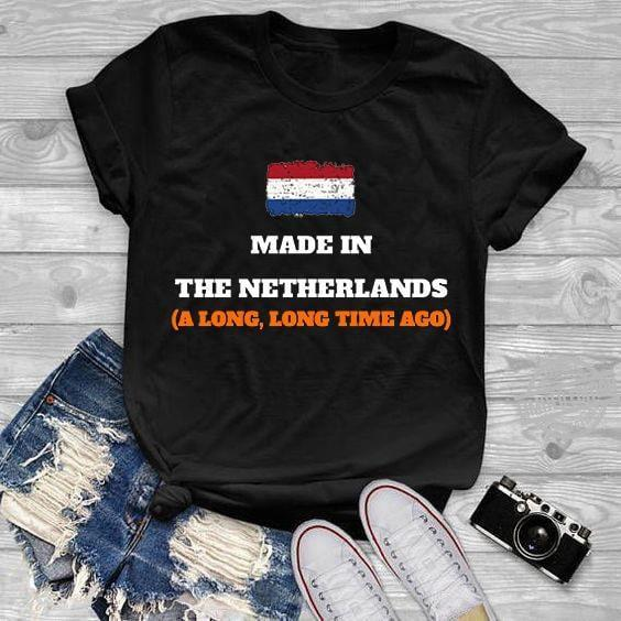 Made In The Netherlands A Long Long Time Ago Shirt
