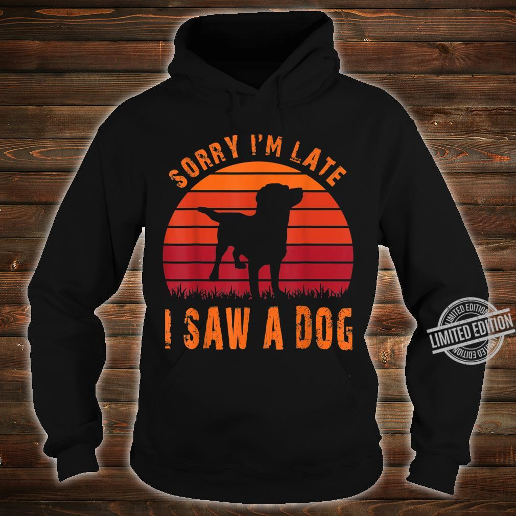 Retro Vintage Sorry I'm Late I Saw A Dog Cute Humorous Shirt hoodie
