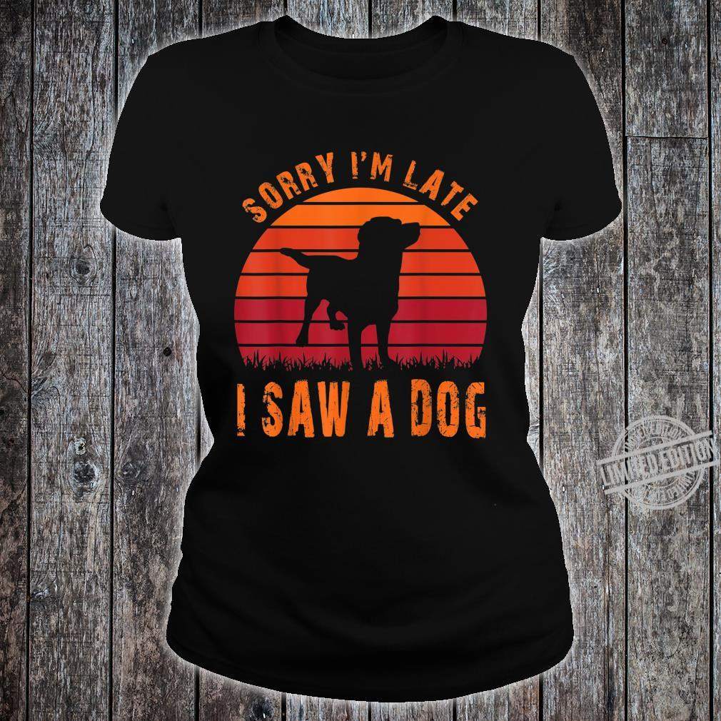 Retro Vintage Sorry I'm Late I Saw A Dog Cute Humorous Shirt ladies tee