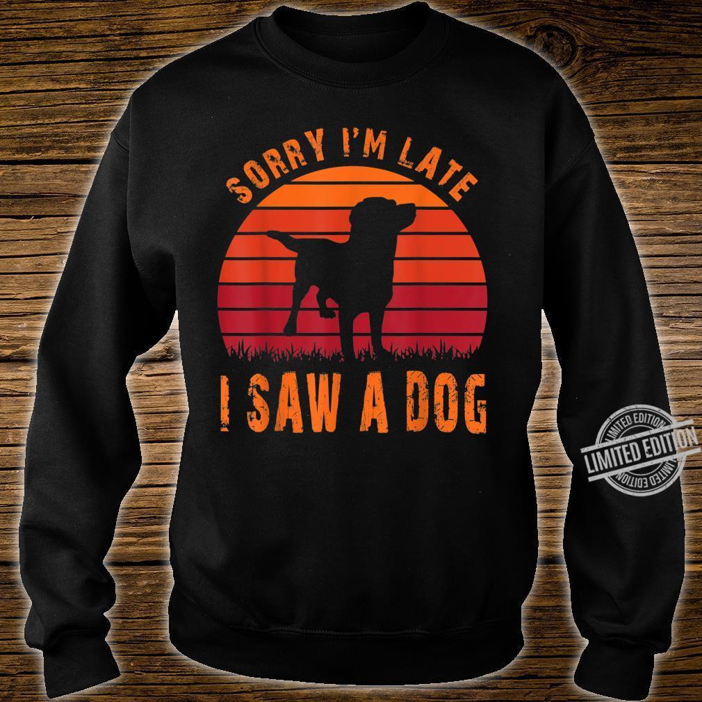 Retro Vintage Sorry I'm Late I Saw A Dog Cute Humorous Shirt sweater