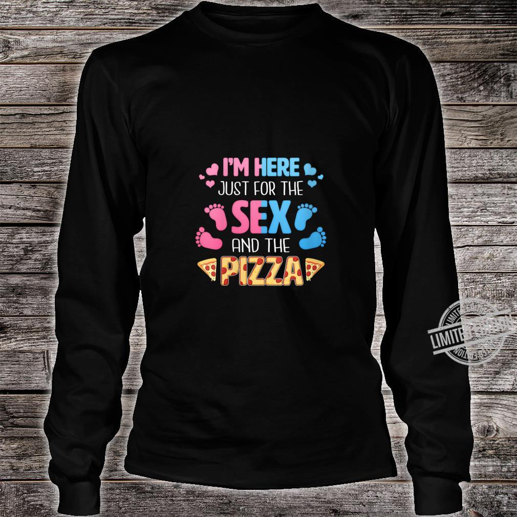 Womens I'm Here Just For The Sex And The Pizza Gender Reveal Shirt long sleeved